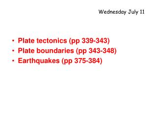 Plate tectonics (pp 339-343) Plate boundaries (pp 343-348) Earthquakes (pp 375-384)