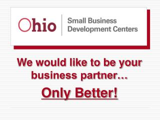 We would like to be your  business  partner� Only Better!
