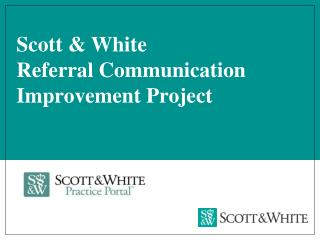 Scott & White  Referral Communication Improvement Project