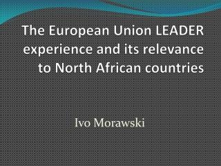 The  European Union  LEADER  experience  and  its relevance to  North  African countries