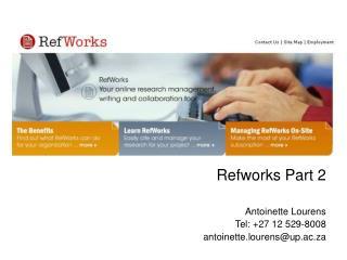 Refworks Part 2 Antoinette Lourens Tel: +27 12 529-8008 antoinette.lourens@up.ac.za