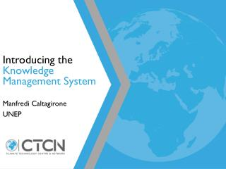 Introducing  the K nowledge  M anagement System Manfredi Caltagirone UNEP