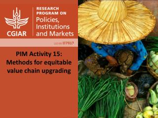 PIM Activity  15:  Methods for  equitable  value chain  upgrading