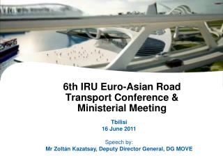 6th IRU Euro-Asian Road Transport Conference & Ministerial Meeting