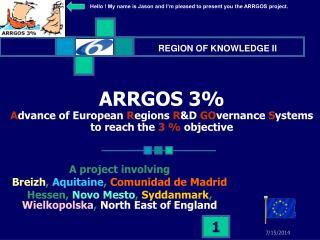 ARRGOS 3% A dvance of European  R egions  R &D  GO vernance  S ystems  to reach the  3 %  objective