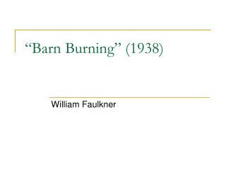 barn burning by william faulkner point of view William faulkner- barn burning - ghost essay sample on william faulkner- barn burning we see that the story is mostly told from sarty's point of view so.