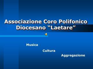 """Associazione Coro Polifonico Diocesano """"Laetare"""""""