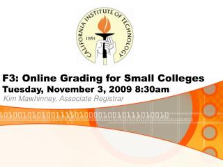 F3: Online Grading for Small Colleges Tuesday, November 3, 2009 8:30am