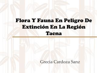 Flora Y Fauna En Peligro De Extinción En La Región Tacna