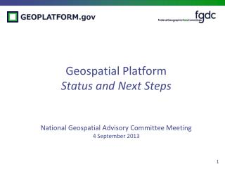 Geospatial Platform Status and Next Steps National Geospatial Advisory Committee Meeting 4  September 2013