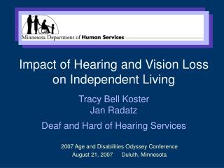 Impact of Hearing and Vision Loss on Independent Living Tracy Bell Koster Jan Radatz  Deaf and Hard of Hearing Services