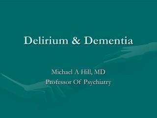 Delirium & Dementia