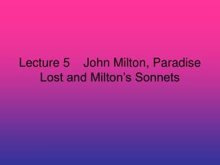 Lecture 5    John Milton, Paradise Lost and Milton's Sonnets