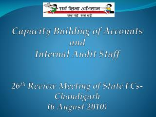 Capacity Building of Accounts  and  Internal  Audit Staff 26 th  Review Meeting of State FCs- Chandigarh  (6 August 201