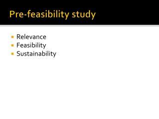 Pre - feasibility study