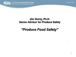 Jim Gorny, Ph.D. Senior Advisor for Produce Safety