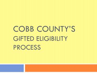 Cobb County�s  Gifted Eligibility Process