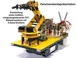 Entwicklung eines mobilen, computergesteuerten R/C-Robotersystems mit  5-Achs-Greifarm
