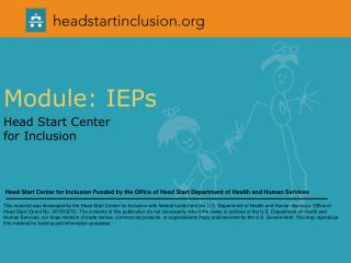 Module: IEPs  Head Start Center  for Inclusion Head Start Center for Inclusion Funded by the Office of Head Start Depar
