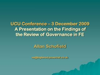 UCU Conference – 3 December 2009  A Presentation on the Findings of  the Review of Governance in FE