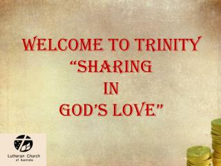 WELCOME to trinity  �sharing  in god�s love�