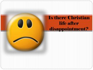 Is there Christian life after  disappointment?