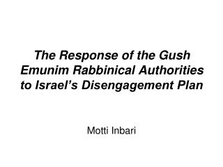 The Response of the Gush Emunim Rabbinical Authorities to Israel's Disengagement Plan