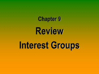Chapter 9 Review Interest Groups
