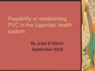 Feasibility of establishing PVC in the Ugandan health system