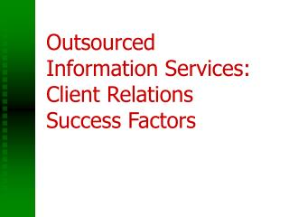 Outsourced Information Services: Client Relations Success Factors