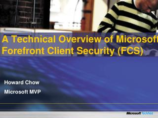 A Technical Overview of Microsoft Forefront Client Security (FCS)