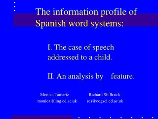 The information profile of Spanish word systems: I. The case of speech 	addressed to a child. 	II. An analysis by 	fea