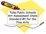 Tulsa Public Schools  Art Assessment State Standard 1 for the Fine Arts