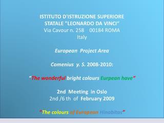 """ISTITUTO  D'ISTRUZIONE  SUPERIORE  STATALE """"LEONARDO DA VINCI"""" Via Cavour n. 258    00184 ROMA  Italy European   Projec"""