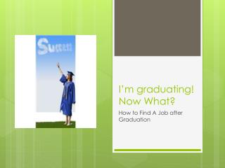 I'm graduating! Now What?