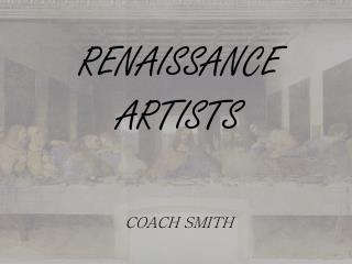 RENAISSANCE ARTISTS COACH SMITH