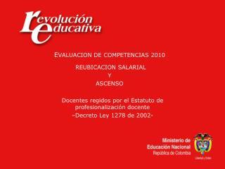 EVALUACION DE COMPETENCIAS 2010    REUBICACION SALARIAL    Y   ASCENSO