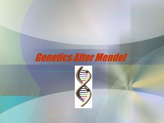 Genetics After Mendel