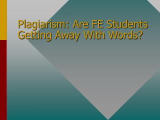 Plagiarism: Are FE Students Getting Away With Words?