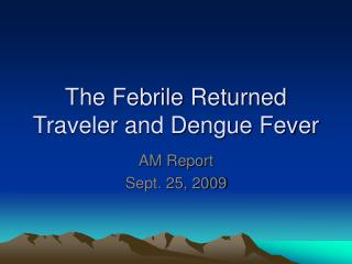 The Febrile Returned Traveler and Dengue Fever
