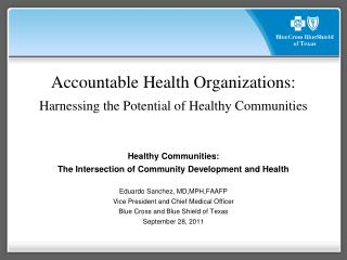 Accountable Health Organizations: Harnessing the Potential of Healthy Communities Healthy Communities:  The Intersectio