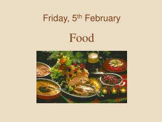 Friday, 5 th  February