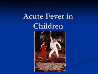 Acute Fever in Children