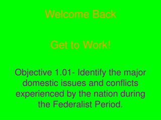 Objective 1.01- Identify the major domestic issues and conflicts experienced by the nation during the Federalist Period