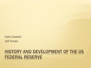HISTORY AND DEVELOPMENT OF THE US FEDERAL RESERVE
