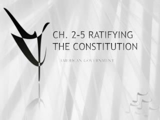 CH. 2-5 RATIFYING THE CONSTITUTION