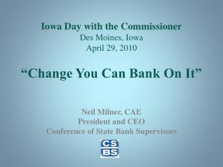 "Iowa Day with the Commissioner Des Moines, Iowa April 29, 2010 ""Change You Can Bank On It"""