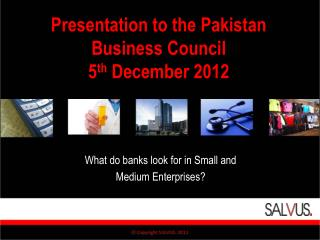 Presentation to the Pakistan Business Council 5 th  December 2012