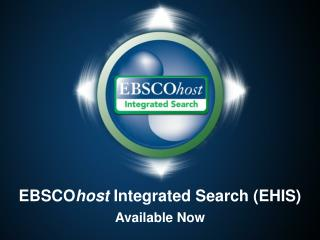 EBSCO host  Integrated Search (EHIS) Available Now