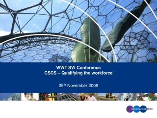 WWT SW Conference  CSCS – Qualifying the workforce   25 th  November 2009